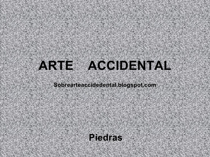 ARTE  ACCIDENTAL Piedras Sobrearteaccidedental.blogspot.com