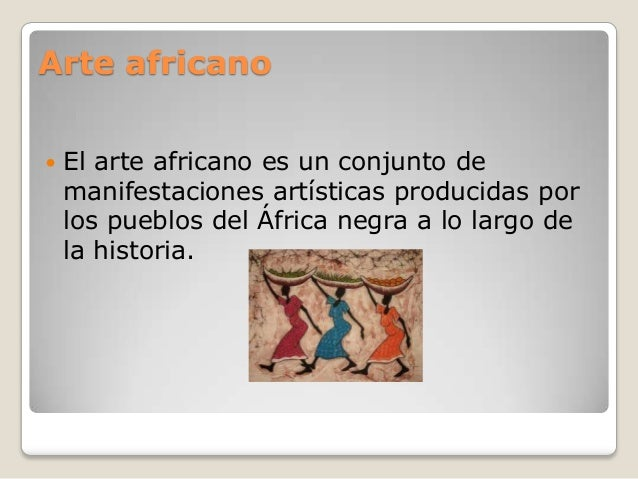 Arte africano  El arte africano es un conjunto de manifestaciones artísticas producidas por los pueblos del África negra ...