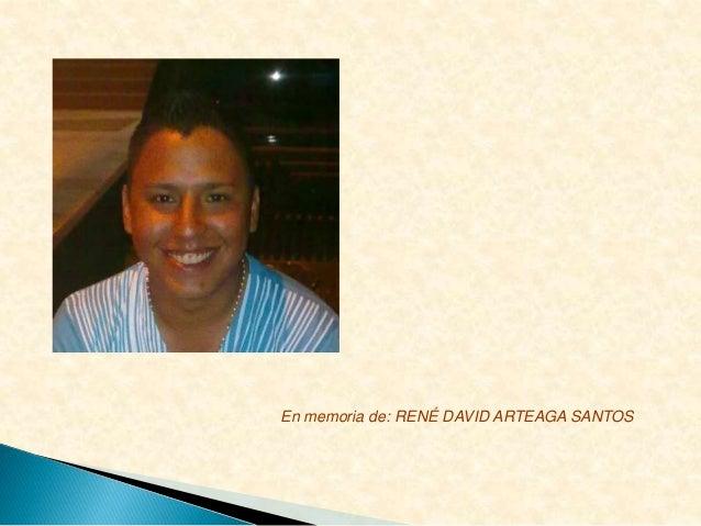En memoria de: RENÉ DAVID ARTEAGA SANTOS