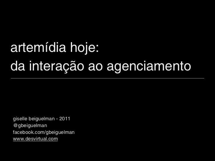 artemídia hoje:da interação ao agenciamentogiselle beiguelman - 2011@gbeiguelmanfacebook.com/gbeiguelmanwww.desvirtual.com
