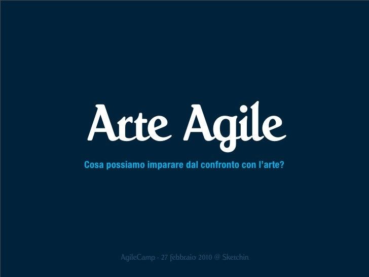 Arte Agile Cosa possiamo imparare dal confronto con l'arte?             AgileCamp - 27 febbraio 2010 @ Sketchin