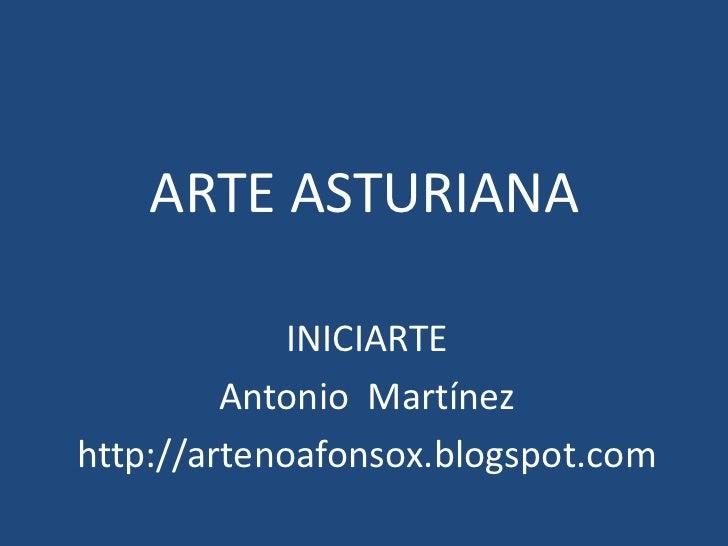 ARTE ASTURIANA             INICIARTE         Antonio Martínezhttp://artenoafonsox.blogspot.com