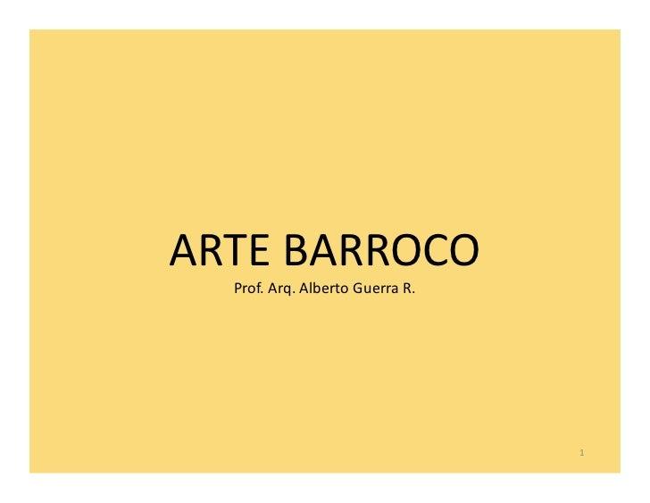 ARTE BARROCO  Prof. Arq. Alberto Guerra R.                                 1