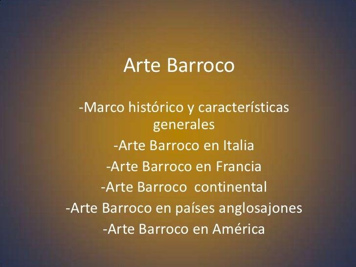 Arte Barroco  -Marco histórico y características              generales        -Arte Barroco en Italia       -Arte Barroco...