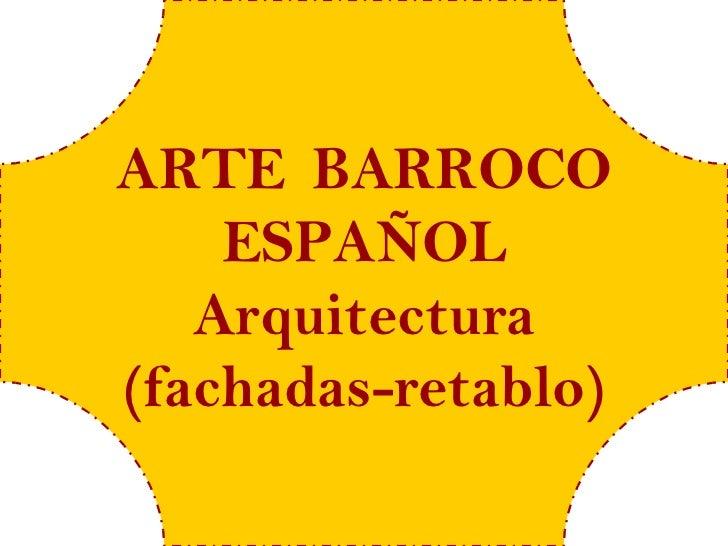 ARTE BARROCO    ESPAÑOL   Arquitectura(fachadas-retablo)