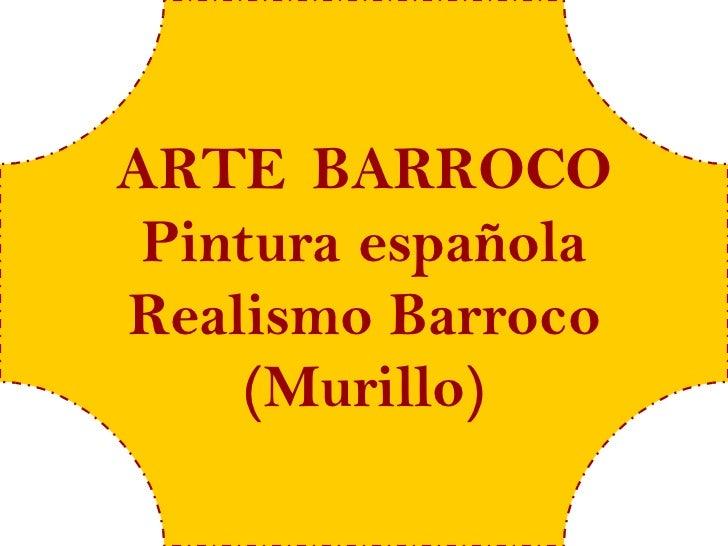 ARTE BARROCO Pintura españolaRealismo Barroco    (Murillo)