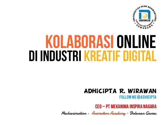 Adhicipta R. Wirawan FollowMe@Adhicipta CEO – PT Mekanima Inspira Nagara Mechanimotion - Animotion Academy – Dolanan Games...
