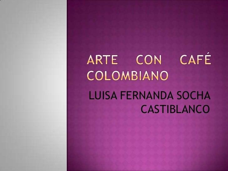 LUISA FERNANDA SOCHA         CASTIBLANCO