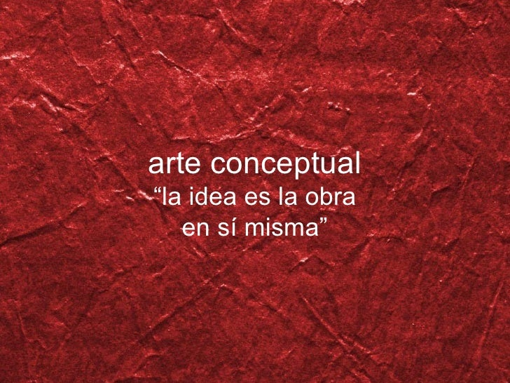 """arte conceptual """" la idea es la obra en s í  misma """""""