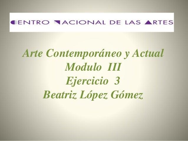 Arte Contemporáneo y Actual Modulo III Ejercicio 3 Beatriz López Gómez