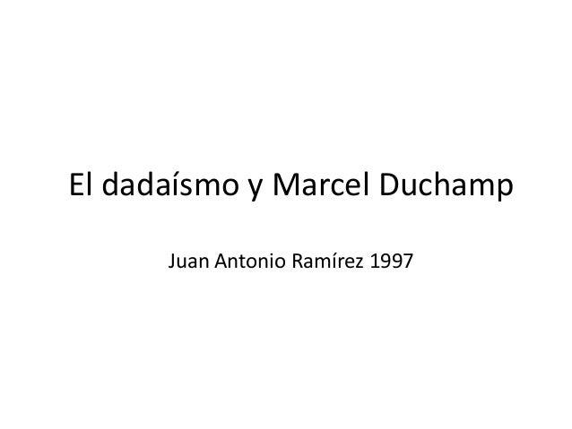 El dadaísmo y Marcel Duchamp Juan Antonio Ramírez 1997