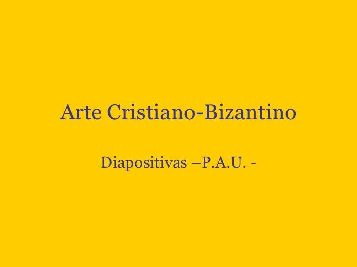 Arte Cristiano-Bizantino Diapositivas –P.A.U. -