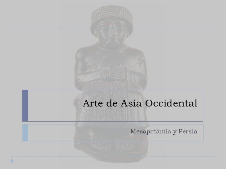 Arte de Asia Occidental<br />Mesopotamia y Persia<br />