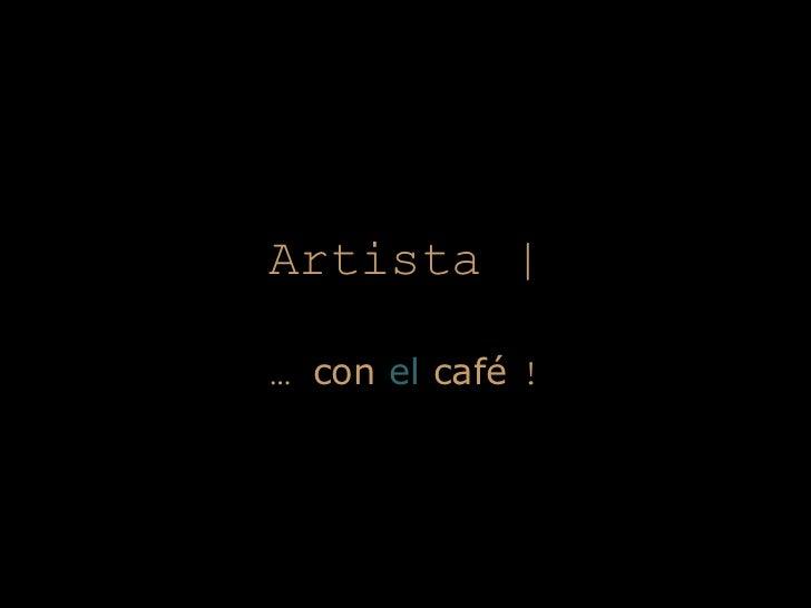 Artista   …  con  el  café  !