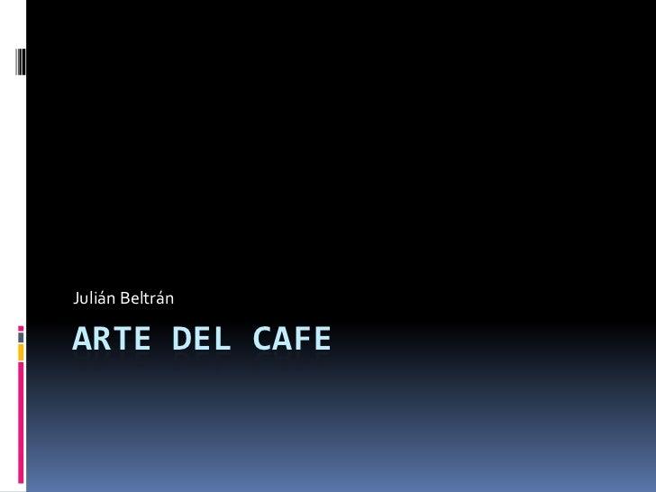 Julián BeltránARTE DEL CAFE