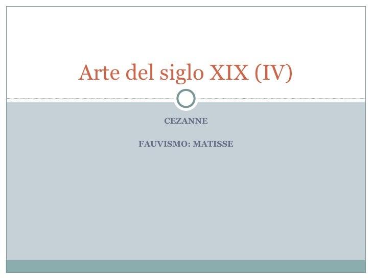CEZANNE FAUVISMO: MATISSE Arte del siglo XIX (IV)