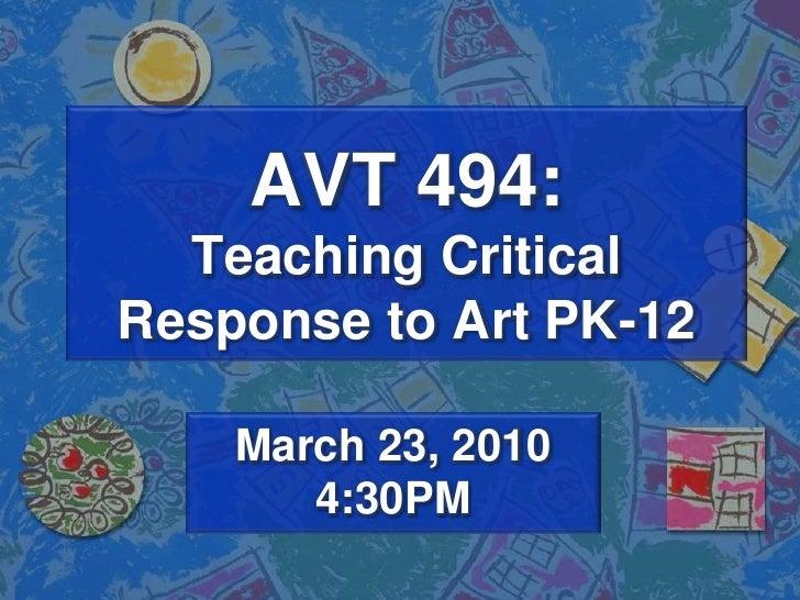 AVT 494: Teaching Critical Response to Art PK-12 <br />March 23, 20104:30PM<br />