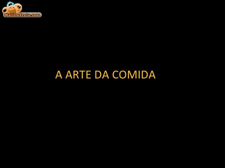 A ARTE DA COMIDA