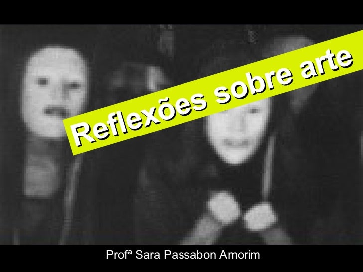Profª Sara Passabon Amorim Reflexões sobre arte
