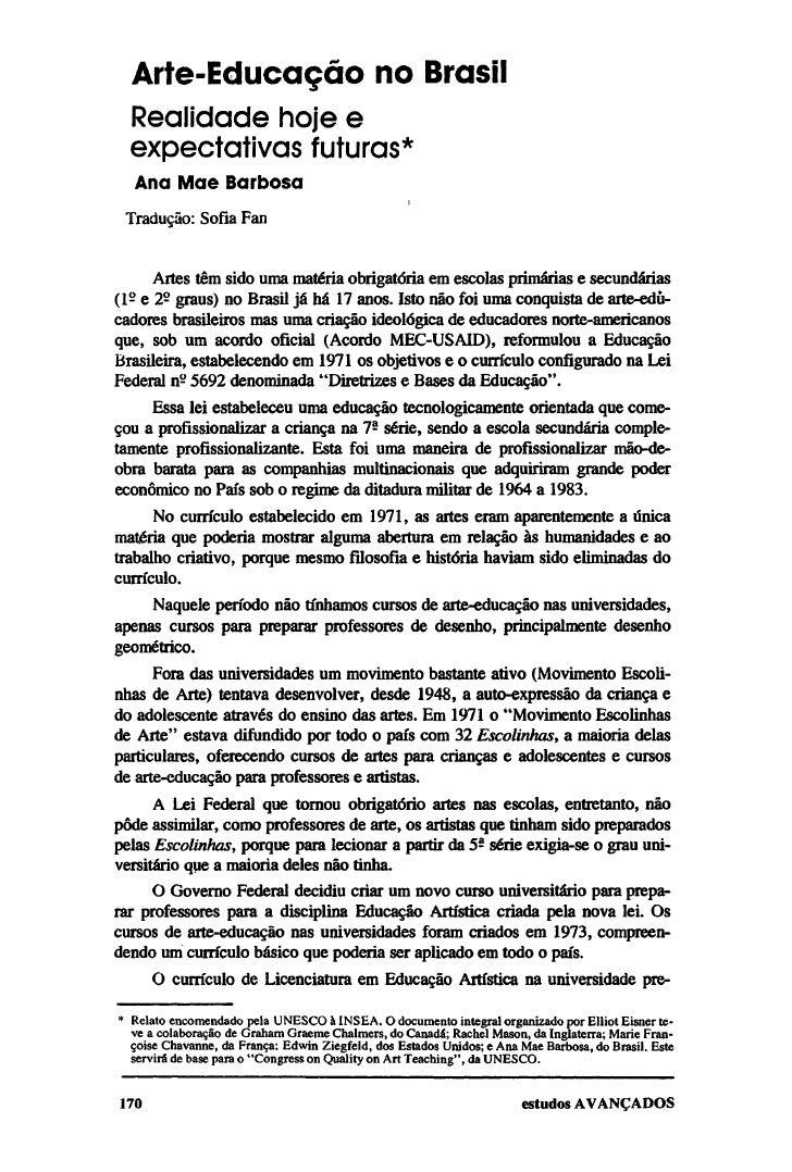 Arte-Educação no Brasil  Realidade hoje e  expectativas futuras*  Ana Mae Barbosa Tradução: Sofia Fan      Artes têm sido ...