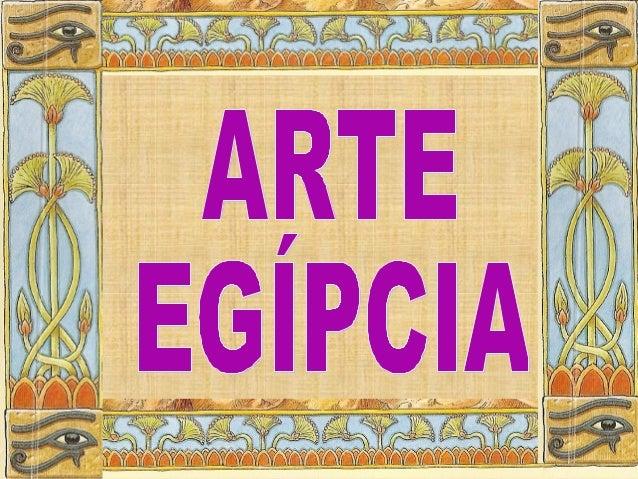 A arte egípcia era monumental e de grandebeleza e está ligada à religião, ou seja, aoculto dos deuses e dos mortos.