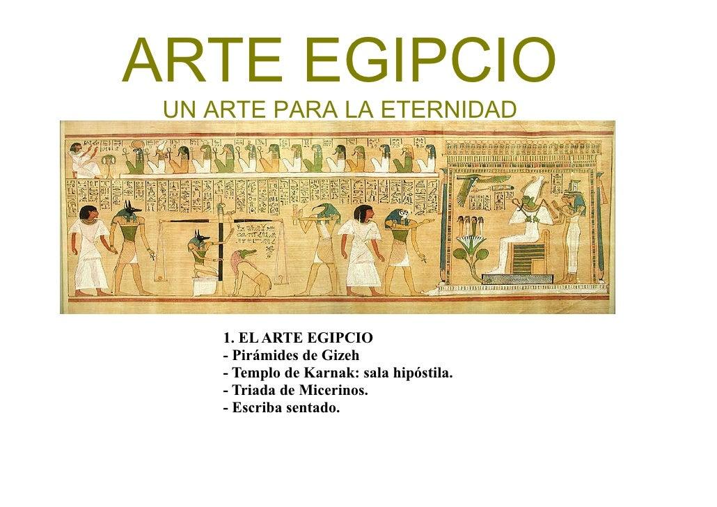 ARTE EGIPCIO UN ARTE PARA LA ETERNIDAD     1. EL ARTE EGIPCIO     - Pirámides de Gizeh     - Templo de Karnak: sala hipóst...