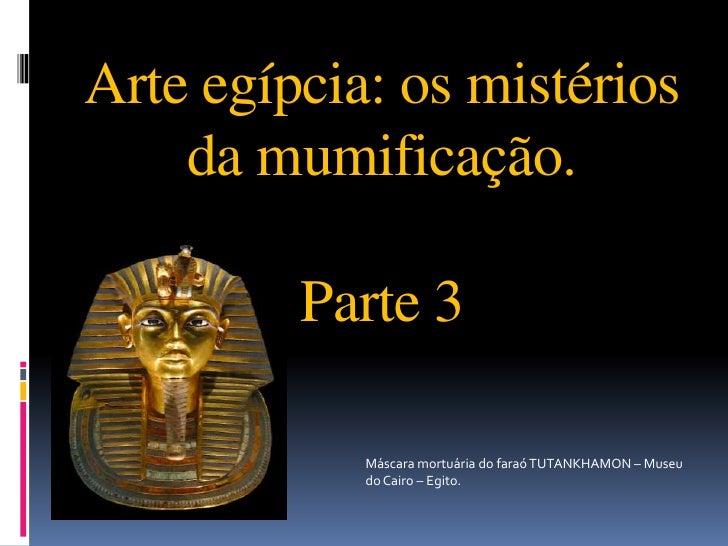 Arte egípcia: os mistérios da mumificação.Parte 3<br />Máscara mortuária do faraó TUTANKHAMON – Museu do Cairo – Egito. <b...