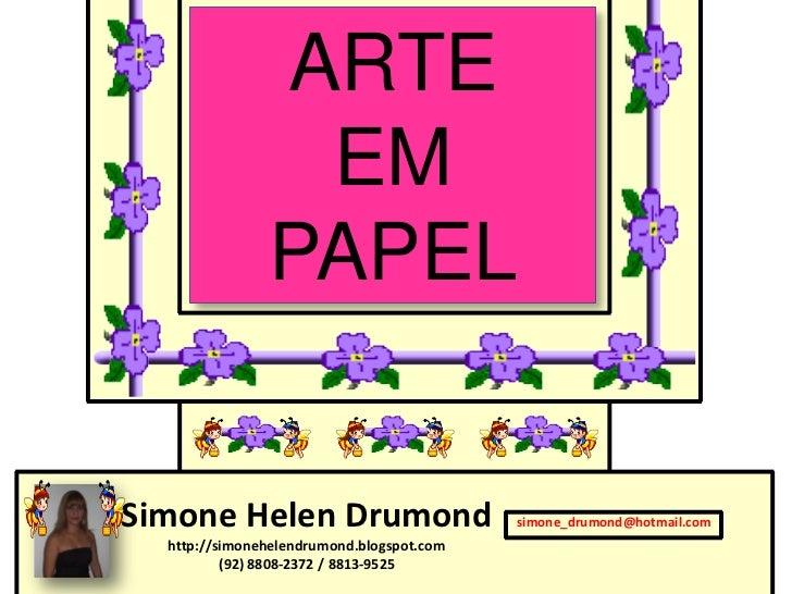 ARTE                EM               PAPELSimone Helen Drumond                       simone_drumond@hotmail.com  http://si...