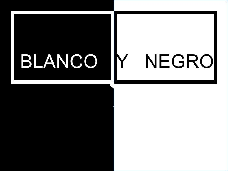 . BLANCO   Y   NEGRO