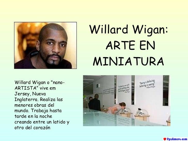 "Willard Wigan:   ARTE EN MINIATURA Willard Wigan o ""nano-ARTISTA"" vive em Jersey, Nueva Inglaterra. Realiza las menor..."
