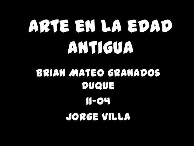 Arte en la edad    antiguaBrian Mateo Granados       Duque        11-04     Jorge Villa