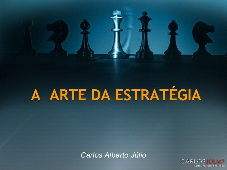 Carlos Alberto Júlio A  ARTE DA ESTRATÉGIA