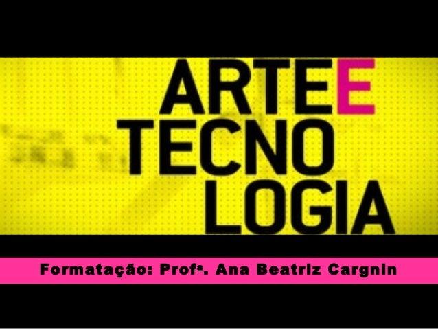 Formatação: Profa . Ana Beatriz CargninFormatação: Profa . Ana Beatriz Cargnin