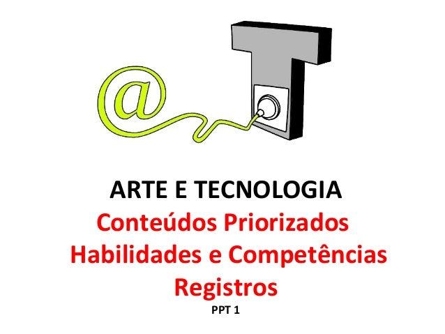 ARTE E TECNOLOGIA Conteúdos Priorizados Habilidades e Competências Registros PPT 1