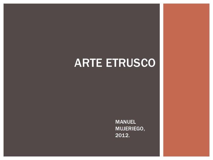 ARTE ETRUSCO      MANUEL      MUJERIEGO,      2012.