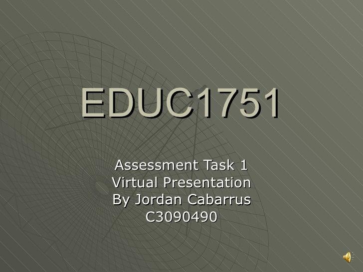EDUC1751 Assessment Task 1 Virtual Presentation By Jordan Cabarrus C3090490