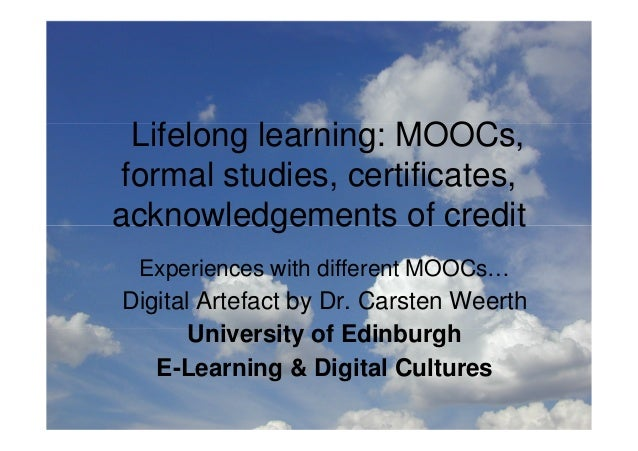 Lifelong learning: MOOCs,formal studies, certificates,acknowledgements of credit Experiences with different MOOCs…Digital ...