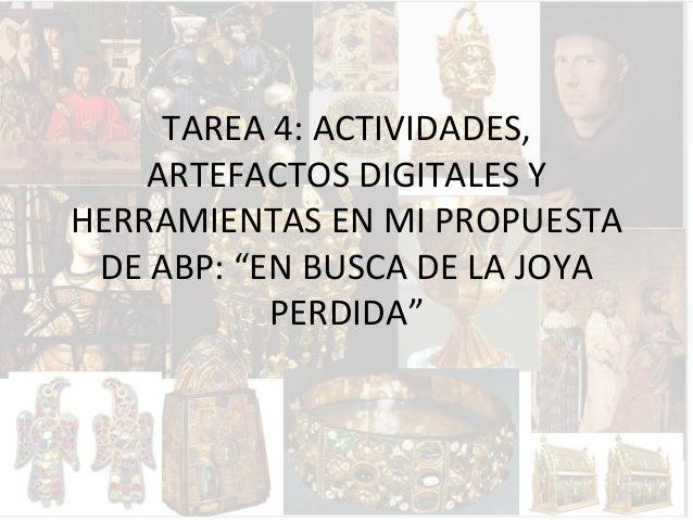 """TAREA  4:  ACTIVIDADES,   ARTEFACTOS  DIGITALES  Y   HERRAMIENTAS  EN  MI  PROPUESTA   DE  ABP:  """"..."""
