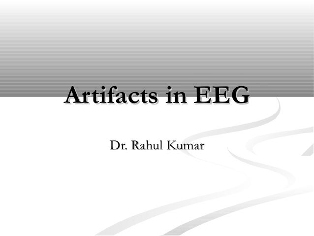 Artifacts in EEG Dr. Rahul Kumar