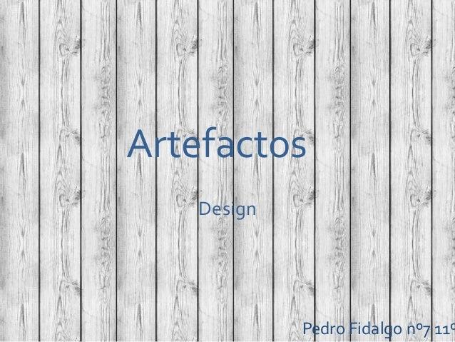 Artefactos Design Pedro Fidalgo nº7 11º