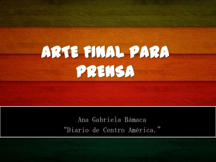 "ARTE FINAL PARA    PRENSA      Ana Gabriela Bámaca  ""Diario de Centro América."""