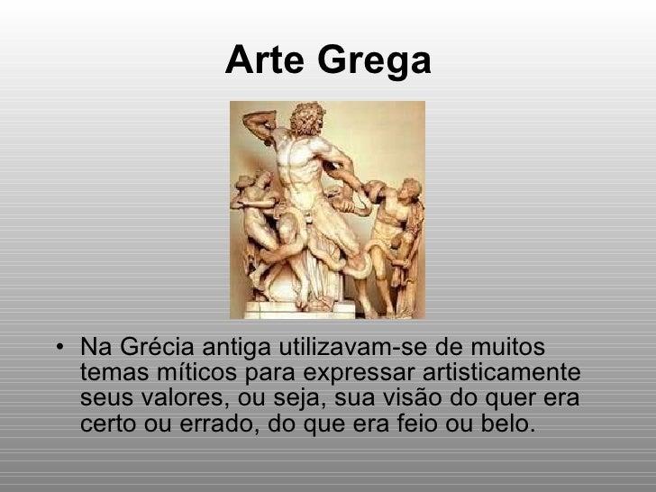 Arte Grega <ul><li>Na Grécia antiga utilizavam-se de muitos temas míticos para expressar artisticamente seus valores, ou s...