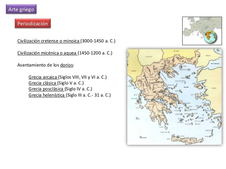 Arte griego   Periodización   Civilización cretense o minoica (3000-1450 a. C.)   Civilización micénica o aquea (1450-1200...
