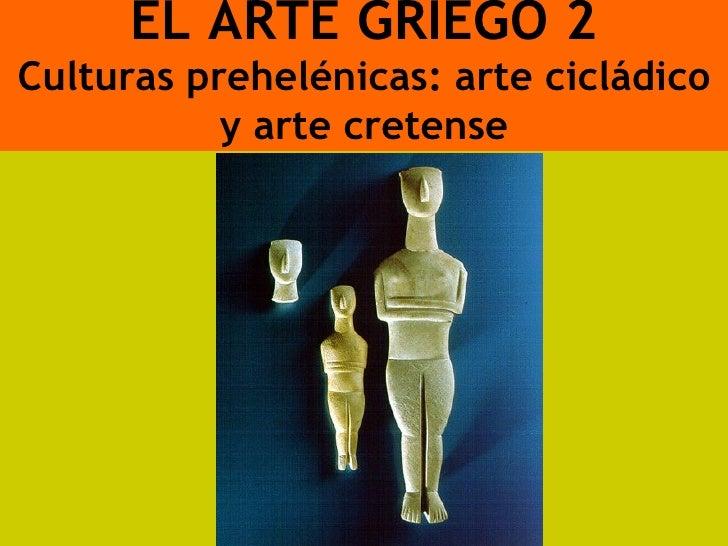 EL ARTE GRIEGO 2Culturas prehelénicas: arte cicládico           y arte cretense