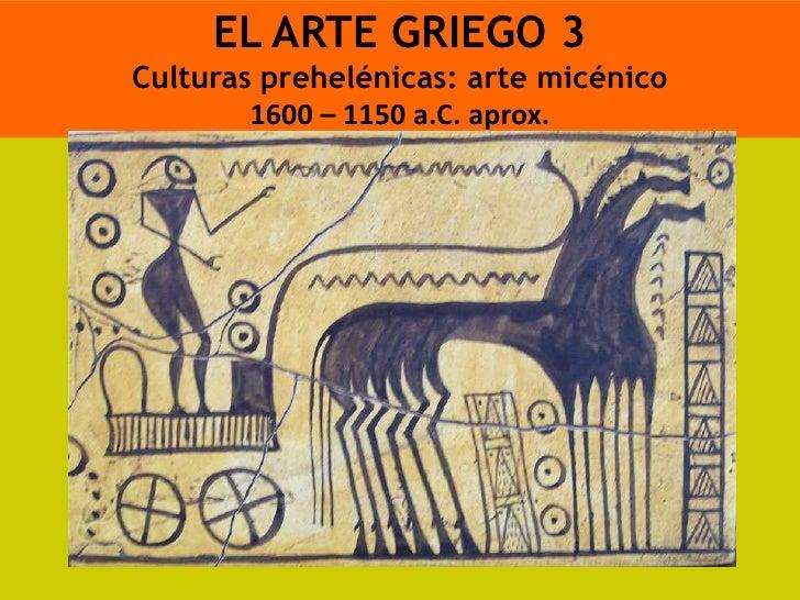 EL ARTE GRIEGO 3Culturas prehelénicas: arte micénico        1600 – 1150 a.C. aprox.