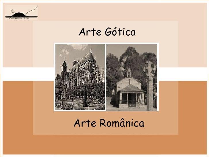 Arte Gótica<br />Arte Românica<br />