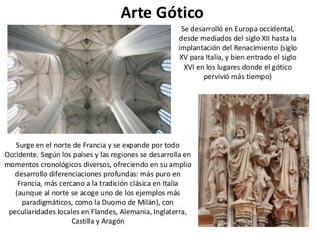 Arte Gótico                                                       Se desarrolló en Europa occidental,                     ...