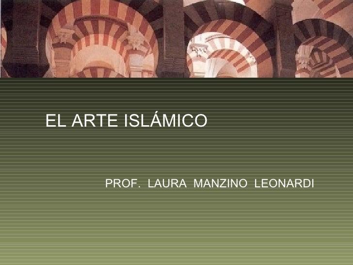 EL ARTE ISLÁMICO     PROF. LAURA MANZINO LEONARDI