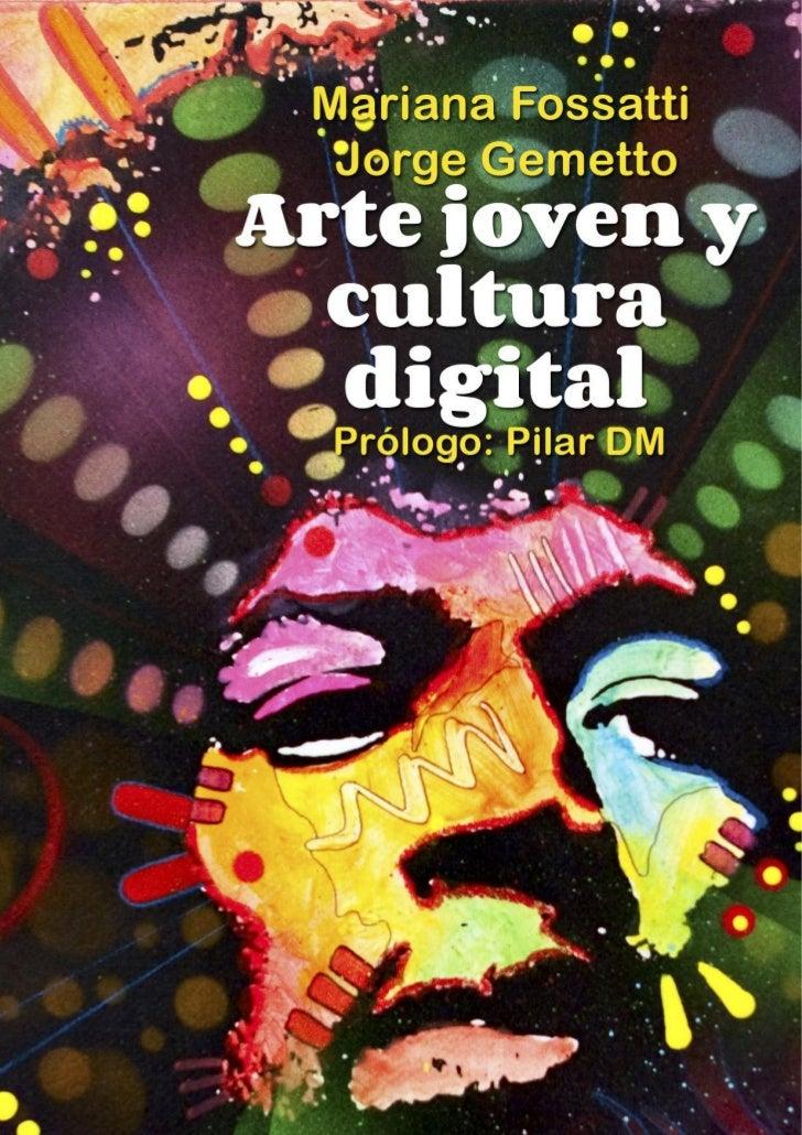 1    Mariana Fossatti     Jorge GemettoArte joven y  cultura  digital    Prólogo: Pilar DM