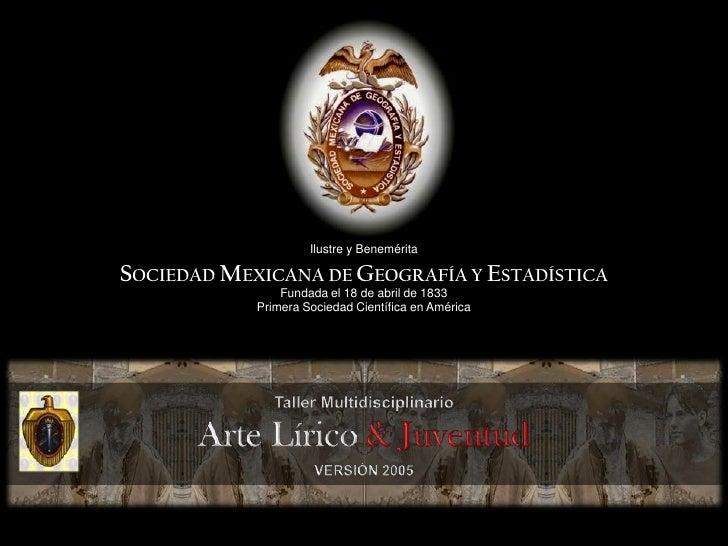 Ilustre y Benemérita<br />SOCIEDAD MEXICANA DE GEOGRAFÍA Y ESTADÍSTICA<br />Fundada el 18 de abril de 1833<br />Primera So...